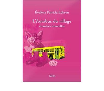 L'Autobus du village et autres nouvelles(Recueil (contes, nouvelles et poèmes))