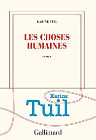 Les choses humaines - Karine Tuil
