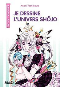 Je dessine l'univers Shôjo - Kaori Yoshikawa