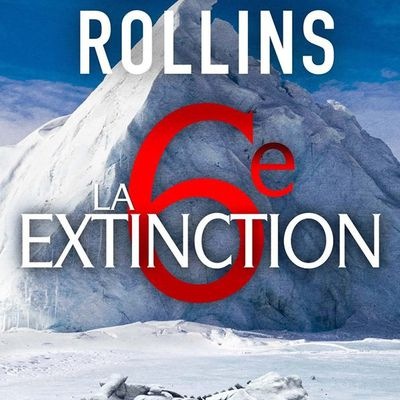 La 6éme extinction de James Rollins