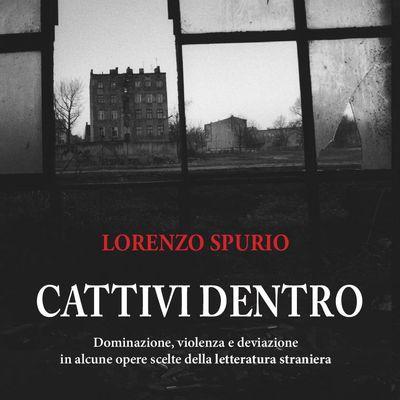 «Cattivi dentro» è il nuovo saggio di critica letteraria di Lorenzo Spurio