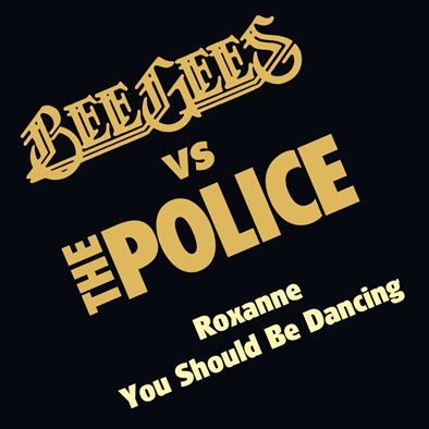 BEE GEES VS THE POLICE - ROXANNE, YOU SOULD BE DANCING - 2011