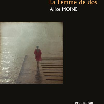 Chronique : La Femme de dos, Alice Moine, éd. Serge Safran