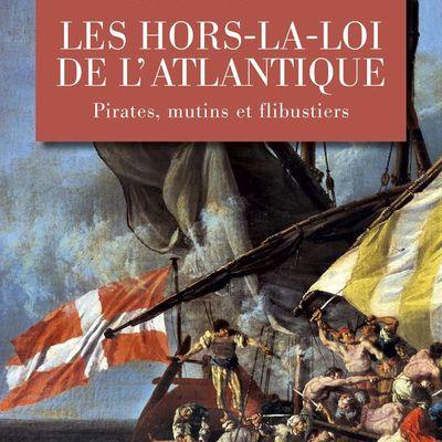 Marcus Rediker :  Les Hors-la-loi de l'Atlantique. Pirates, mutins et flibustiers.