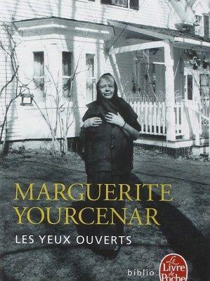 Les yeux ouverts / Marguerite Yourcenar / Entretiens avec Matthieu Galey