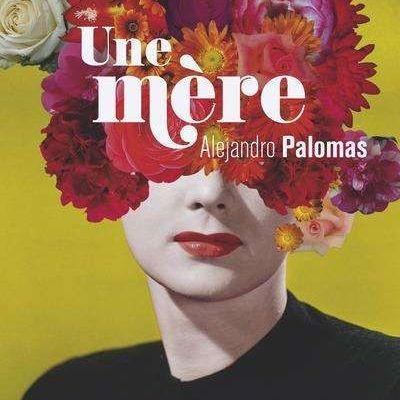 Alejandro Palomas - Une mère