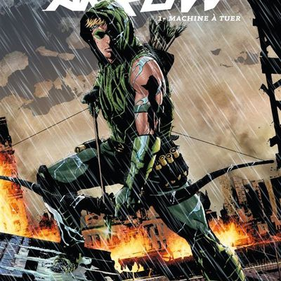 "Mon Impression : Green Arrow tome #1 ""Machine à Tuer"""