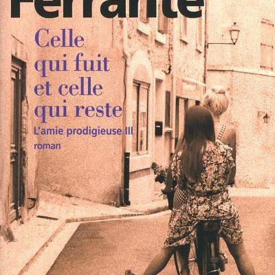 Elena Ferrante l'Amie prodigieuse Tome 3 Celle qui fuit et celle qui reste. ***+