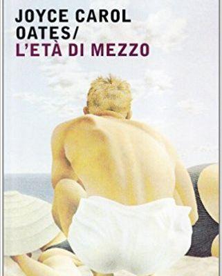 JOYCE CAROL OATES: L'ETA' DI MEZZO