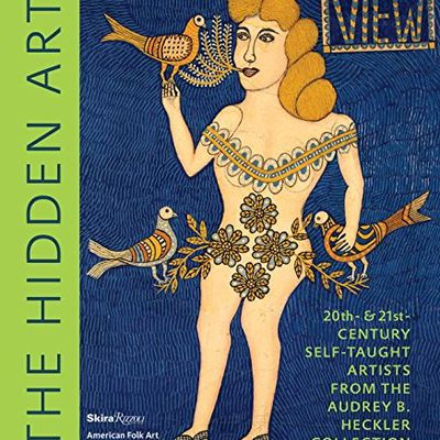 The Hidden Art : 20th- and 21st-Century Self-Taught Artists from the Audrey B. Heckler Collection
