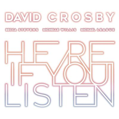 DAVID CROSBY - Here If You Listen (2018)