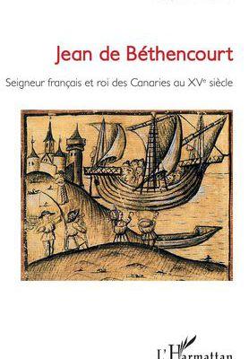 Jean de Béthencourt, seigneur normand et premier colonisateur au Moyen Âge