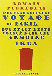 L'EXTRAORDINAIRE VOYAGE DU FAKIR QUI ETAIT RESTE COINCE DANS UNE ARMOIRE IKEA - Romain Puertolas