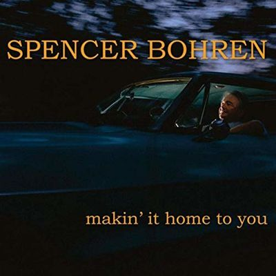 Spencer BOHREN -Makin it Home-to-you