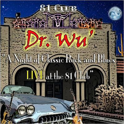 Dr. Wu' & Friends A Night Of Classic Rock And Blues: Live At The 81 Club
