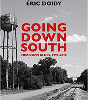 Eric DOIDY -GOING DOWN SOUTH, MISSISSIPPI BLUES 1990-2020