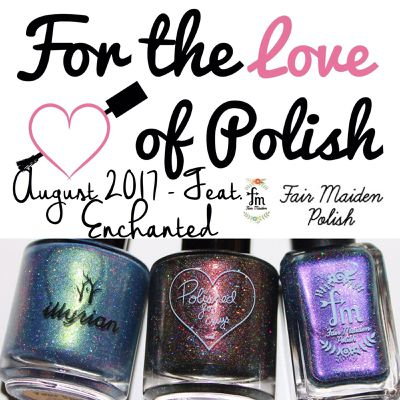 For The Love of Polish - August 2017 - Enchanted