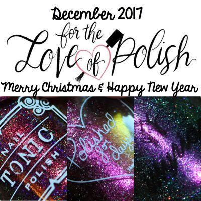 For The Love of Polish - December 2017 - Merry Christmas & Happy New Year