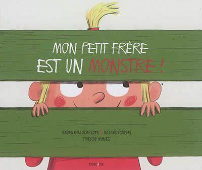 Mon petit frère est un MONSTRE! Isabelle WLODARCZYK, Nicolas ROUGET et Thierry MANES – 2017 (Dès 3 ans)