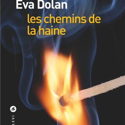 LES CHEMINS DE LA HAINE - EVA DOLAN - LIANA LEVI