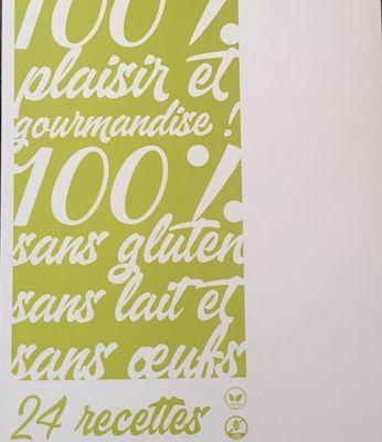 Mon livre 100% Plaisir et gourmandise! 100%sans gluten, sans lait et sans oeufs.