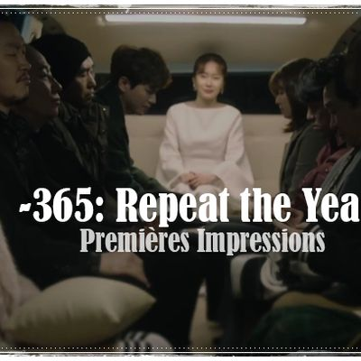 [Premières Impressions ] 365 Repeat the Year 365 : 운명을 거스르는 1년 (Eps 1-4 /24)