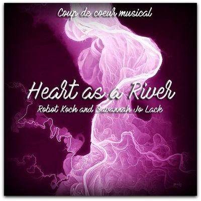 "Coup de coeur musical : ""Heart as a River"""