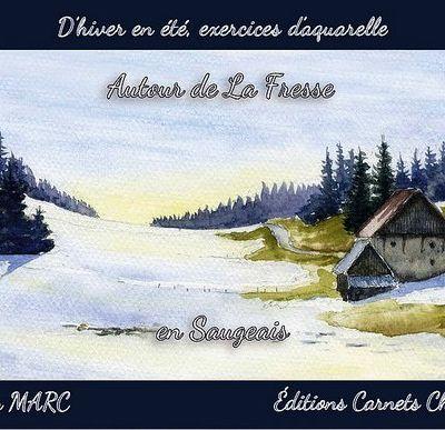Voici le dernier carnet édité : « D'hiver en été, exercices d'aquarelle autour de La Fresse en Saugeais »