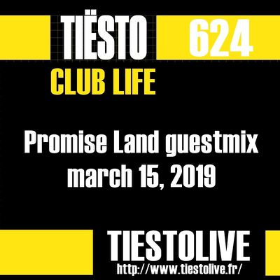 Club Life by Tiësto 624 - Promise Land guestmix - march 15, 2019