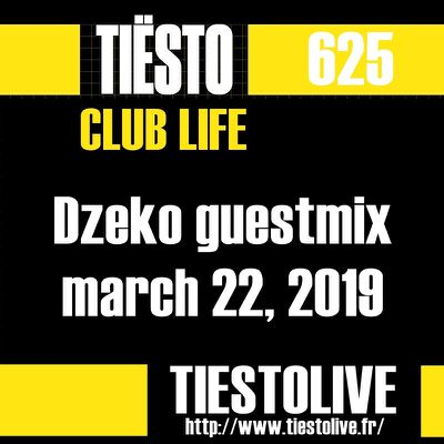 Club Life by Tiësto 625 - Dzeko guestmix - march 22, 2019