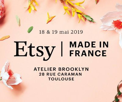 Toulouse accueille Etsy Made in France du 18 au 19 mai 2019