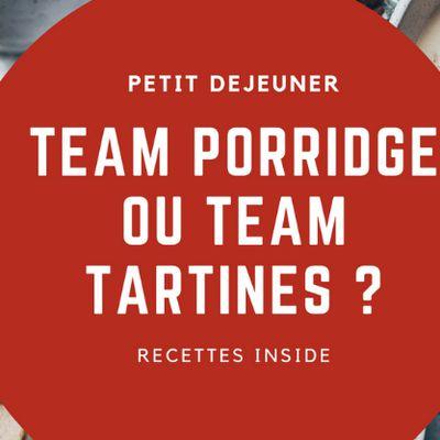 Petit-déjeuner : Plutôt team porridge ou team tartines ?
