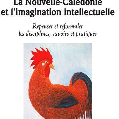 La Nouvelle-Calédonie et l'imagination intellectuelle, Sous la direction de Hamid Mokaddem, Scott Robertson et Ingrid Sykes.