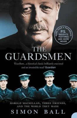 The Guardsmen - Harold Macmillan, Three Friends, and the World They Made