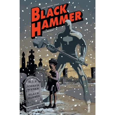 Black hammer, tome deux, l'incident (Jeff Lemire, Dean Ormston, David Rubin)