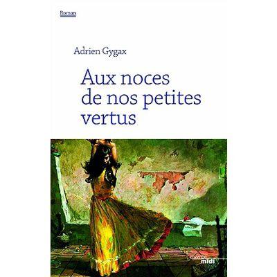Adrien Gygax - Aux Noces de Nos Petites Vertus - Le Cherche Midi
