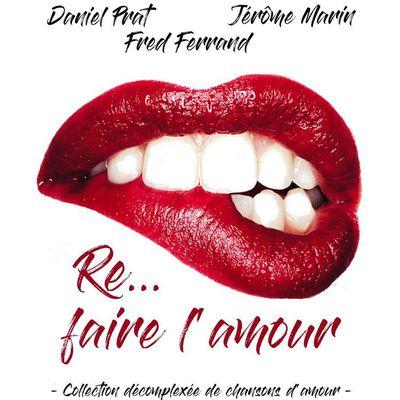 (RE)FAIRE L'AMOUR, Daniel Prat, Jérôme Marin et Fred Ferrand - LA RUCHE EN SCENE le 14 février 2018