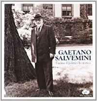 Gaetano Salvemini: l'uomo, il politico, lo storico - Mirko Grasso