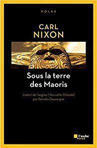 Sous la terre des Maoris, de  Carl Nixon