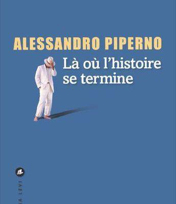 Alessandro Piperno, Là où l'histoire se termine, roman traduit de l'italien par Franchita Gonzalez Battle, 290 pages, Liana Lévi, août 2017 *