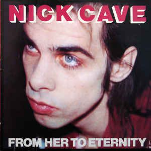 Nick Cave and the Bad Seeds - From Her to Eternity (1984)