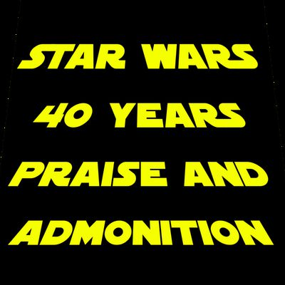 Praise and admonition to 40 years Star-Wars