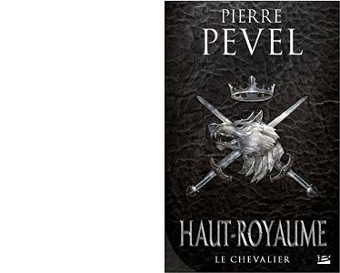 Pierre PEVEL : Le Chevalier. Haut-Royaume volume 1.