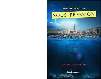 Pascal JAHOUEL : Sous-pression. Une enquête de B H L.
