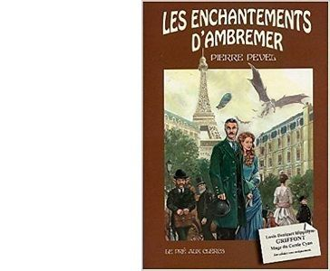 Pierre PEVEL : Les Enchantements d'Ambremer.