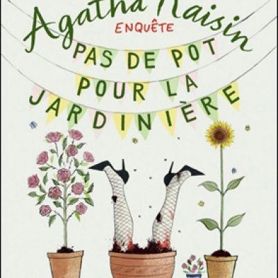 Agatha Raisin - Tome 3 - Pas De Pot Pour La Jardinière - M.C Beaton