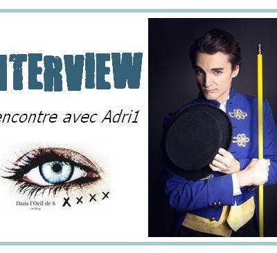 🎤 Interview - Rencontre avec Adri1