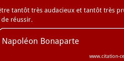 La citation du jour : Napoléon, audace et prudence tour à tour, clef du succès.