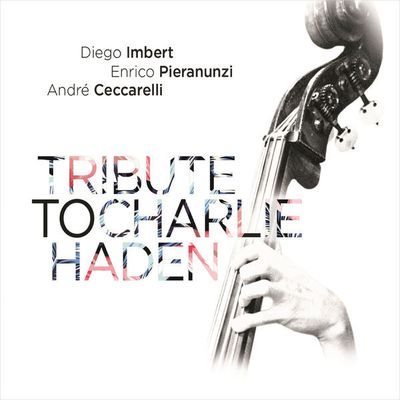 DIEGO IMBERT-ENRICO PIERANUNZI-ANDRÉ CECCARELLI « Tribute to Charlie Haden »