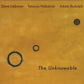 DAVE LIEBMAN-TATSUYA NAKATANI-ADAM RUDOLPH «The Unknowable»